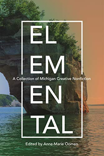 Elemental: A Collection of Michigan Creative Nonfiction (Made in Michigan Writers Series) (English Edition)