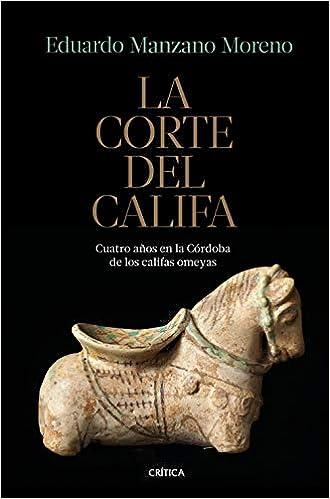 La corte del califa: Cuatro años en la Córdoba de los omeyas ...