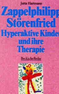 Zappelphilipp, Störenfried: Hyperaktive Kinder und ihre Therapie