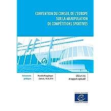 Convention du Conseil de l'Europe sur la manipulation de compétitions sportives - Série des Traités du Conseil de l'Europe n° 215 et rapport explicatif (French Edition)