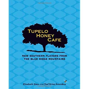 Tupelo Honey Cafe: New Southern Flavors from the Blue Ridge Mountains (Tupelo Honey Café)