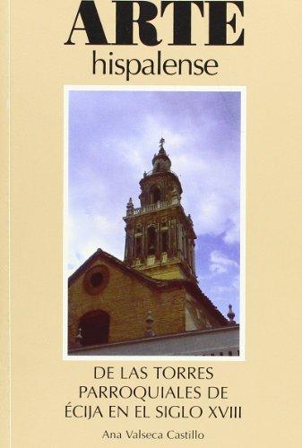 Descargar Libro De Las Torres Parroquiales De Écija En El Siglo Xviii Ana Valseca Castillo