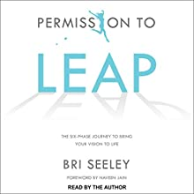 Permission to Leap: The Six-Phase Journey to Bring Your Vision to Life Audiobook by Bri Seeley, Naveen Jain - Foreword Narrated by Bri Seeley