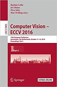 Book Computer Vision – ECCV 2016: 14th European Conference, Amsterdam, The Netherlands, October 11–14, 2016, Proceedings, Part I (Lecture Notes in Computer Science)