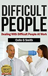 Difficult People: Dealing With Difficult People At Work (Quick Start Guide) (English Edition)