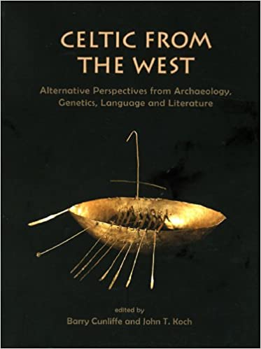 Celtic from the West: Alternative Perspectives from Archaeology, Genetics, Language and Literature (Celtic Studies Publications)