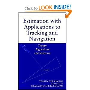 Estimation with Applications to Tracking and Navigation Yaakov Bar-Shalom, X. Rong Li and Thiagalingam Kirubarajan