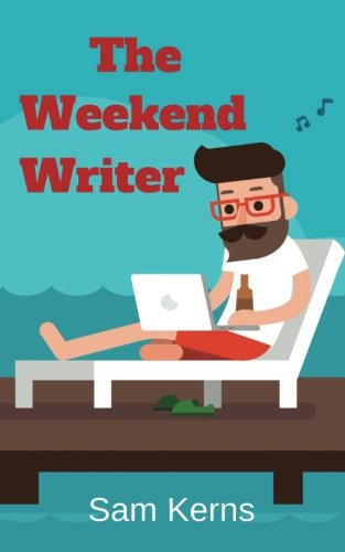 The Weekend Writer: How to Write a Quality Non-Fiction Book in Two Months Even if You Have a Full-Time Job (Work from Home) (Volume 6)