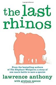 The Last Rhinos by Lawrence Anthony (2013-03-28)