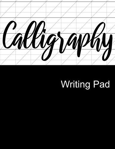 Calligraphy Writing Pad: Calligraphy Practice Notebook Paper And Workbook For Lettering Artist And Lettering For Beginners (Work Book Pad)