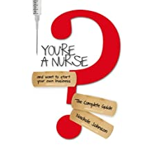 You're a Nurse and Want to Start Your Own Business? The Complete Guide