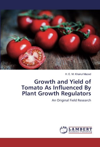 Growth and Yield of Tomato As Influenced By Plant Growth Regulators: An Original Field Research pdf