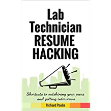 Lab Technician Resume Hacking: Shortcuts to outshining your peers and getting interviews (Healthcare Book 2)