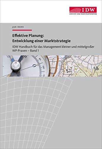 IDW Handbuch für das Management kleiner und mittelgroßer WP-Praxen / IDW Handbuch für das Management kleiner und mittelgroßer WP-Praxen: Band 1: Effektive Planung: Entwicklung einer Marktstrategie