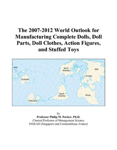 The 2007-2012 World Outlook for Manufacturing Complete Dolls, Doll Parts, Doll Clothes, Action Figures, and Stuffed Toys