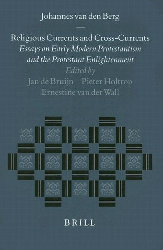 Religious Currents and Cross-Currents: Essays on Early Modern Protestantism and the Protestant Enlightenment (Studies in the History of Christian Thought)