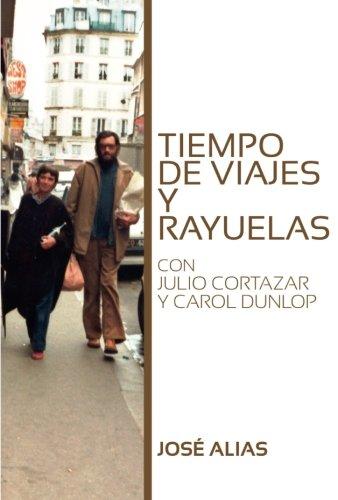 Tiempo de viajes y rayuelas: Con Julio Cortázar y Carol Dunlop (Spanish Edition): José Alias: 9788461609277: Amazon.com: Books