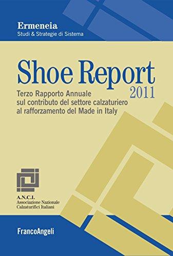 Shoe Report 2011. Terzo Rapporto Annuale sul contributo del settore calzaturiero al rafforzamento del Made in Italy (Università-Economia Vol. 233) (Italian Edition)