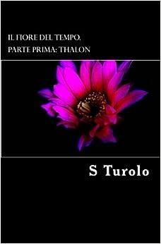 Book Il Fiore del Tempo.: Parte prima Thalon: Volume 1
