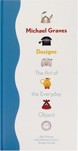 Michael Graves Design - Michael Graves Designs: The Art of the Everyday Object