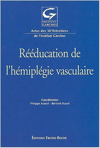 Livre gratuits Rééducation de l'hémiplégie vasculaire : Actes des 16e entretiens de l'Institut Garches pdf epub