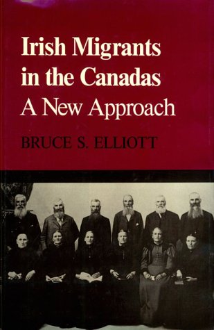 Irish Migrants in Canadas: A New Approach (McGill Queens Univ Studies in Ethnic History, Vol 1)