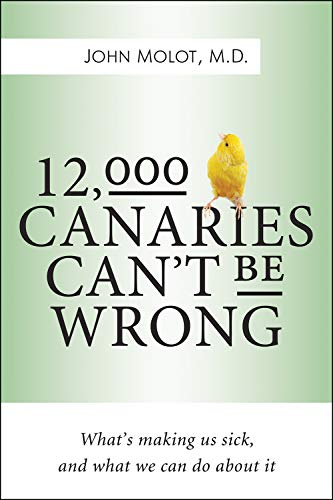 12,000 Canaries Can?t Be Wrong: What?s Making Us Sick and What We Can Do About It