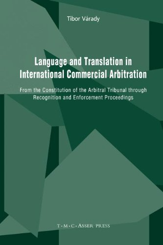 Language and Translation in International Commercial Arbitration: From the Constitution of the Arbitral Tribunal through Recognition and Enforcement Proceedings by Brand: T.M.C. Asser Press