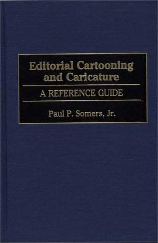 Editorial Cartooning and Caricature: A Reference Guide (American Popular Culture) by Greenwood