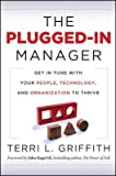 The Plugged-In Manager: Get in Tune with Your People, Technology, and Organization to Thrive [PLUGGED IN MANAGER] [Hardcover]