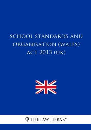 School Standards and Organisation (Wales) ACT 2013 (Uk)
