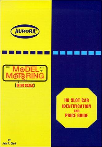 HO Slot Car Identification and Price Guide, AURORA Model Motoring in HO Scale -  Jon Clark, Paperback