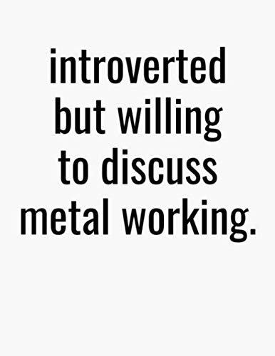 Introverted But Willing To Discuss Metal Working: College Ruled Composition Notebook
