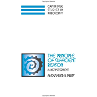 The Principle of Sufficient Reason: A Reassessment (Cambridge Studies in Philosophy)