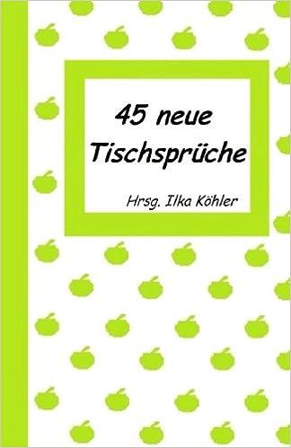 Charmant 45 Neue Tischspru0026uuml;che: Tischspru0026uuml;che Fu0026uuml;r Kita, Tagespflege Und  Daheim: Amazon.de: Hrsg Ilka Köhler, Ilka Köhler, Regine Rompa, Anton  Karsten, ...