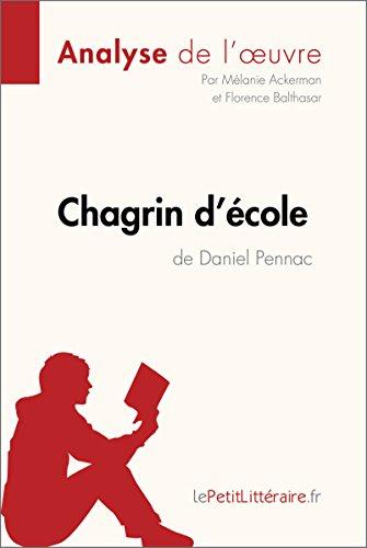 Chagrin d'école de Daniel Pennac (Analyse de l'oeuvre): Comprendre la littérature avec lePetitLittéraire.fr (Fiche de lecture) (French Edition)