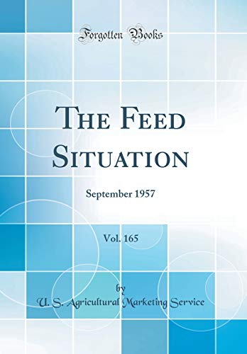 The Feed Situation, Vol. 165: September 1957 (Classic Reprint)