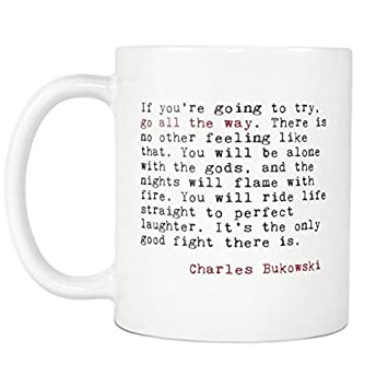 Amazoncom Go All The Way Charles Bukowski Quote Coffee Mug