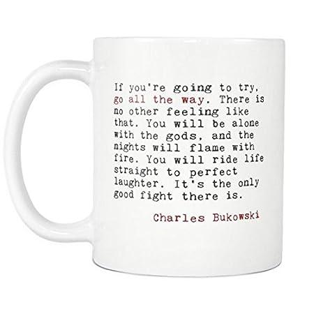 Amazoncom Go All The Way Charles Bukowski Quote Coffee Mug