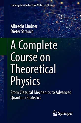 A Complete Course on Theoretical Physics: From Classical Mechanics to Advanced Quantum Statistics