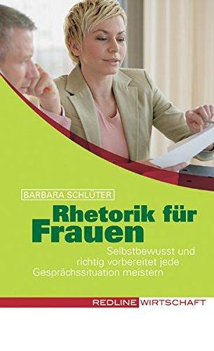 Rhetorik für Frauen: Selbstbewusst und richtig vorbereitet jede Gesprächssituation meistern (Colours of Business)