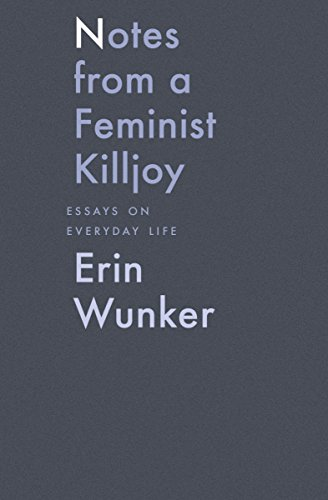 Notes From a Feminist Killjoy: Essays from Everyday Life