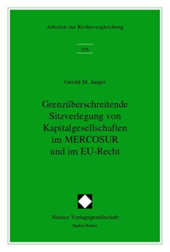Grenzüberschreitende Sitzverlegung von Kapitalgesellschaften im MERCOSUR und im EU-Recht (Arbeiten Zur Rechtsvergleichung, Band 205)