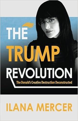 The Trump Revolution: The Donald's Creative Destruction
