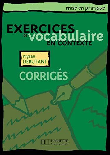 Exercices De Vocabulaire En Contexte: Corriges Niveau Debutant (Collection Mise en Pratique) (French and English Edition