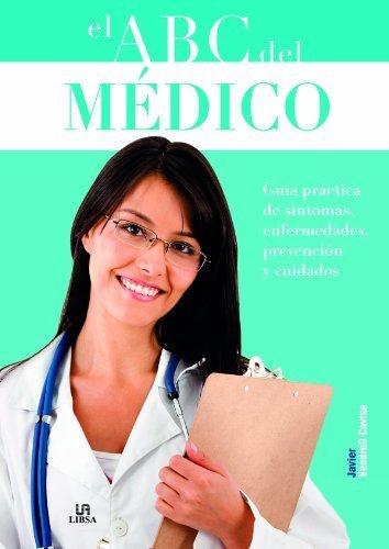 Read Online El ABC del medico / The Physician's ABC: Gu?a pr?ctica de s?ntomas, enfermedades, prevenci?n y cuidados / Practical Guide of Symptoms, Diseases, Prevention and Care (Spanish Edition) by Javier Vendrell Covisa (2012-10-30) ebook