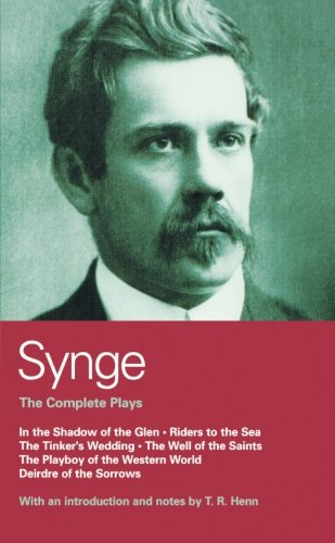 Synge: Complete Plays: In the Shadow of the Glen; Riders to the Sea; The Tinker's Wedding; The Well of the Saints; The Playboy of the Western World; Deirdre of the Sorrows (World Classics)