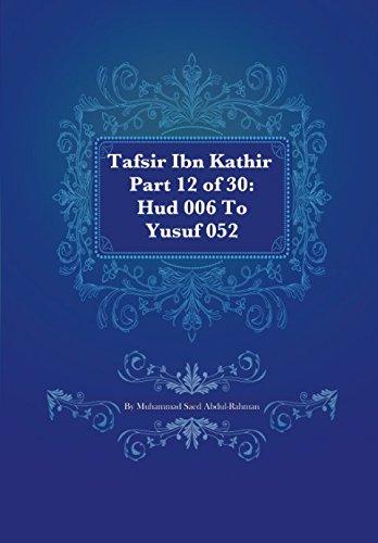 Tafsir Ibn Kathir Part 12 of 30: Hud 006 To Yusuf 052 (Volume 12)