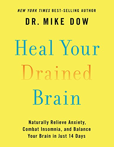 Heal Your Drained Brain: Naturally Relieve Anxiety, Combat Insomnia, and Balance Your Brain in Just 14 Days by [Dow, Dr. Mike]
