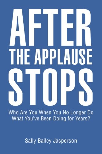 After the Applause Stops: Who Are You When You No Longer Do What You've Been Doing for Years?